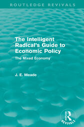 The Intelligent Radical's Guide to Economic Policy (Routledge Revivals) by James E. Meade