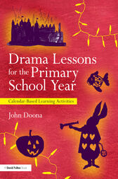Drama Lessons for the Primary School Year by John Doona