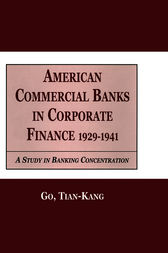 American Commercial Banks in Corporate Finance, 1929-1941 by Go Kang Tia