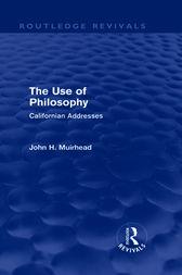 The Use of Philosophy (Routledge Revivals) by John H Muirhead
