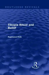 Tikopia Ritual and Belief (Routledge Revivals) by Raymond Firth