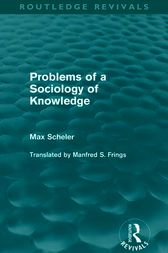 Problems of a Sociology of Knowledge (Routledge Revivals) by Max Scheler