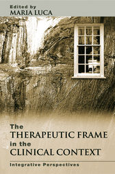 The Therapeutic Frame in the Clinical Context by Maria Luca