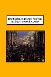 How Corporate Business Practices Are Transforming Education by Robert E White