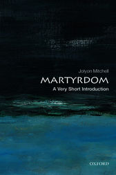 Martyrdom: A Very Short Introduction by Jolyon Mitchell