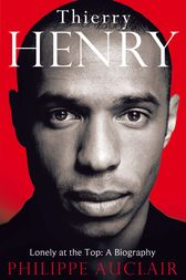 Thierry Henry by Philippe Auclair