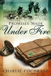 Promises Made Under Fire by Charlie Cochrane