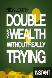 How to Double your Wealth Every 10 Years (Without Really Trying) by Louth Nick