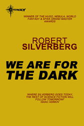 We Are For the Dark by Robert Silverberg
