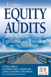 Using Equity Audits to Create Equitable and Excellent Schools by Linda E. Skrla