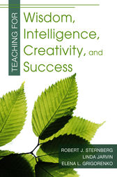 Teaching for Wisdom, Intelligence, Creativity, and Success by Robert J. Sternberg*