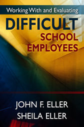 Working With and Evaluating Difficult School Employees by John F. Eller