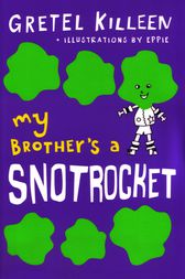 My Brother's A Snotrocket Book 3 by Gretel Killeen