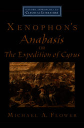 Xenophon's Anabasis, or The Expedition of Cyrus by Michael A. Flower