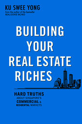 Building Your Real Estate Riches by Swee Yong Ku