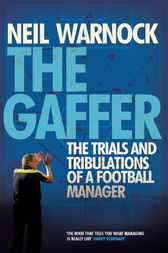 The Gaffer: The Trials and Tribulations of a Football Manager by Neil Warnock