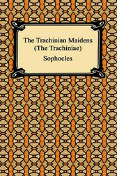 The Trachinian Maidens (The Trachiniae) by Sophocles;  Lewis Campbell