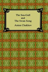 The Sea-Gull and The Swan Song by Anton Chekhov