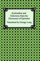 Enchiridion and Selections from the Discourses of Epictetus by Epictetus;  George Long