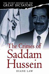 The Secret History of the Great Dictators: Saddam Hussein by Diane Law