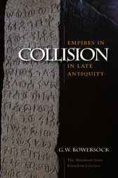 Empires in Collision in Late Antiquity by G. W. Bowersock