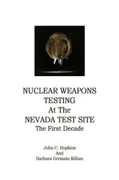Nuclear Weapons Testing At The Nevada Test Site by John C. Hopkins
