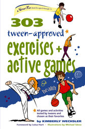 303 Tween-Approved Exercises and Active Games by Kimberly Wechsler