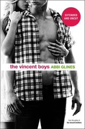 The Vincent Boys -- Extended and Uncut by Abbi Glines
