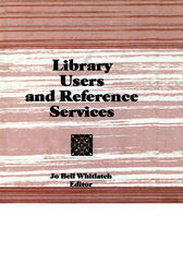 Library Users and Reference Services by Linda S Katz