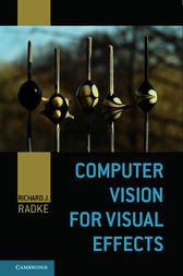 Computer Vision for Visual Effects by Richard J. Radke