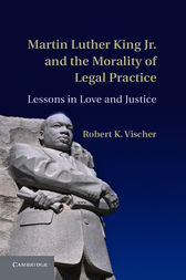 Martin Luther King Jr. and the Morality of Legal Practice by Robert K. Vischer