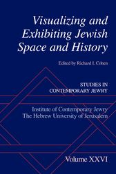 Visualizing and Exhibiting Jewish Space and History by Richard I. Cohen