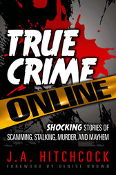 True Crime Online by J. A. Hitchcock