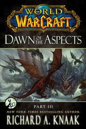 World of Warcraft: Dawn of the Aspects: Part III by Richard A. Knaak