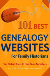 101 Best Genealogy Websites for Family History Research by Editors of Family Tree Magazine