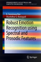 Robust Emotion Recognition using Spectral and Prosodic Features by K. Sreenivasa Rao