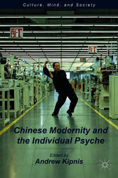 Chinese Modernity and the Individual Psyche by Andrew Kipnis