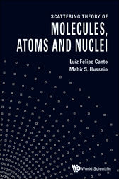 Scattering Theory of Molecules, Atoms and Nuclei by L. Felipe Canto