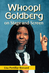 Whoopi Goldberg on Stage and Screen by Lisa Pertillar Brevard