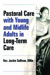 Pastoral Care With Young and Midlife Adults in Long-Term Care by Jacqueline Sullivan