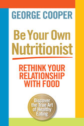 Be Your Own Nutritionist by George Cooper