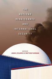 The Nuclear Renaissance and International Security by Adam N. Stulberg