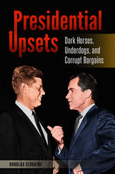 Presidential Upsets: Dark Horses, Underdogs, and Corrupt Bargains by Douglas Clouatre