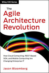 The Agile Architecture Revolution by Jason Bloomberg