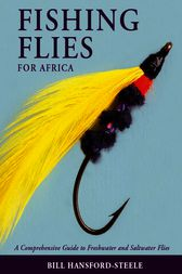 Fishing Flies for Africa – A Comprehensive Guide to Freshwater and Saltwater Flies by Bill Hansford-Steele