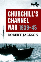 Churchill's Channel War by Robert Jackson