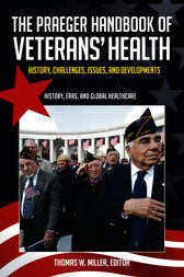 The Praeger Handbook of Veterans' Health: History, Challenges, Issues, and Developments [4 volumes] by Thomas Miller