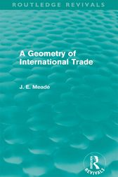 A Geometry of International Trade (Routledge Revivals) by James E. Meade