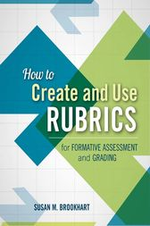 How to Create and Use Rubrics for Formative Assessment and Grading by Susan M. Brookhart