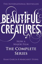 Beautiful Creatures: The Complete Series (Books 1, 2, 3, 4) by Kami Garcia